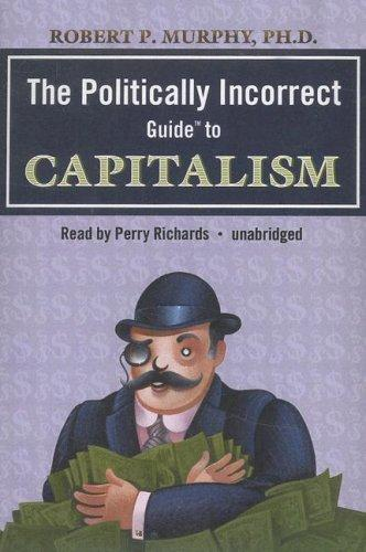 The Politically Incorrect Guide⢠to Capitalism (Politically Incorrect Guides)