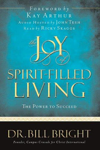 The joy of spirit-filled living by Bill Bright