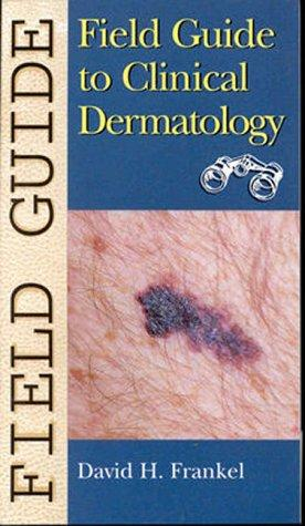 Field Guide to Clinical Dermatology by David H. Frankel