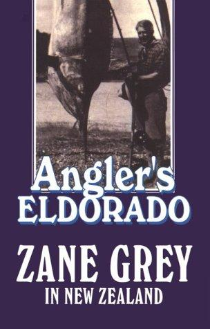 Angler's Eldorado by Zane Grey