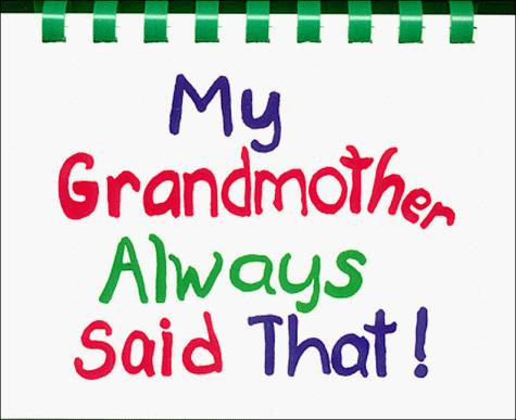 My grandmother always said that! by Carolyn Coats