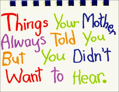 Things your mother always told you, but you didn't want to hear by Carolyn Coats