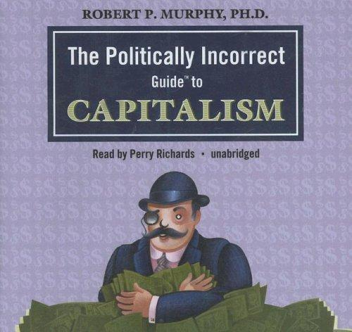The Politically Incorrect Guide to Capitalism (Politically Incorrect Guides)