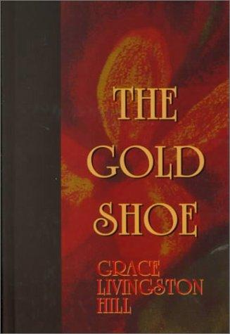 The gold shoe by Grace Livingston Hill Lutz