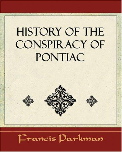 History of the Conspiracy of Pontiac - 1851 by Francis Parkman