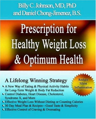 Prescription for Healthy Weight Loss and Optimum Health by MD, PhD, Billy, C Johnson