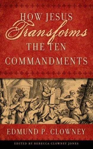 HOW JESUS TRANSFORMS THE TEN COMMANDMENTS by Edumund Clowney